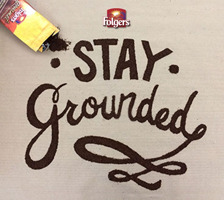 Stay Grounded - Folgers® Coffee Ground Art- Nothing like a great cup of Folgers Gourmet Supreme to get you going in the morning