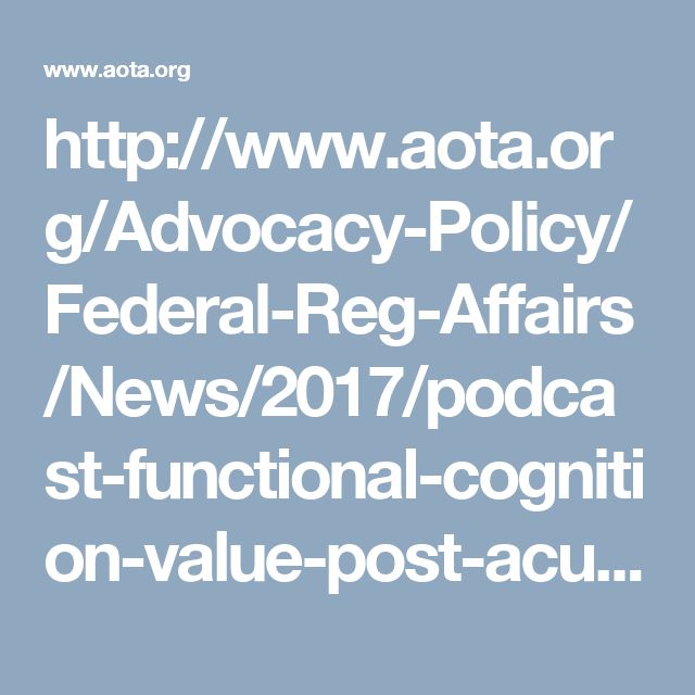 http://www.aota.org/Advocacy-Policy/Federal-Reg-Affairs/News/2017/podcast-functional-cognition-value-post-acute-care.aspx?utm_source=Alerts-3-7-17&utm_medium=email&utm_campaign=Why%20OT%20is%20Essential%20to%20Health%20Care%20Debate