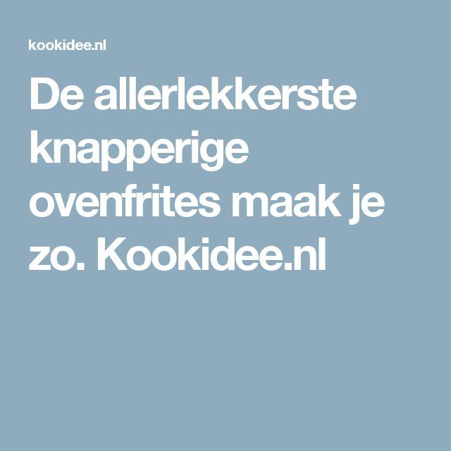 De allerlekkerste knapperige ovenfrites maak je zo. Kookidee.nl