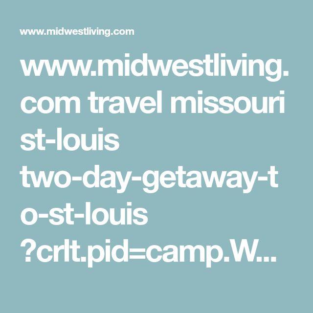 www.midwestliving.com travel missouri st-louis two-day-getaway-to-st-louis ?crlt.pid=camp.WSyQlRNPxgsw