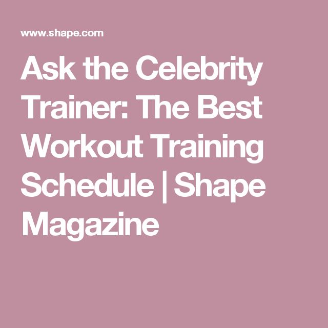Ask the Celebrity Trainer: The Best Workout Training Schedule | Shape Magazine