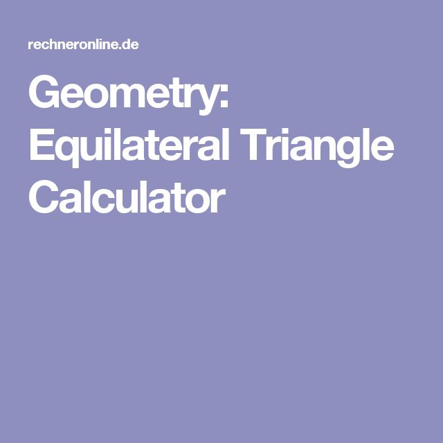 Geometry: Equilateral Triangle Calculator