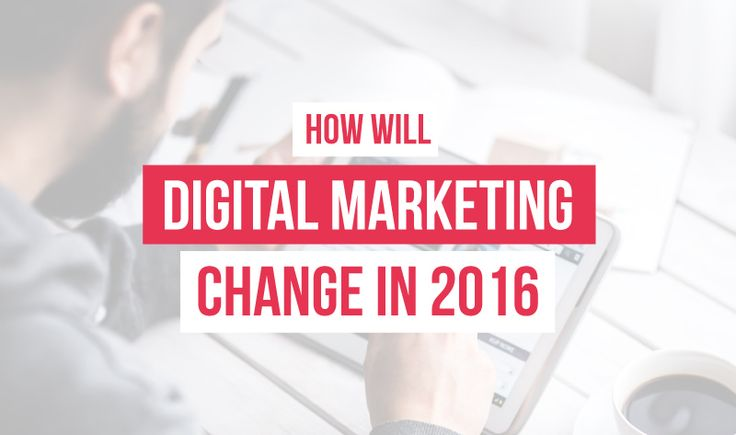 Digital Marketing in 2016: What Marketers Need to Know - infographic #digitalmarketing