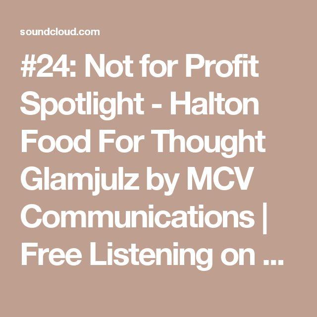#24: Not for Profit Spotlight - Halton Food For Thought Glamjulz by MCV Communications | Free Listening on SoundCloud