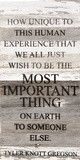 How unique to this human experience that we all just wish to be the most important thing on Earth to someone else. -Tyler Knott Gregson - Painted Sign - 12x24