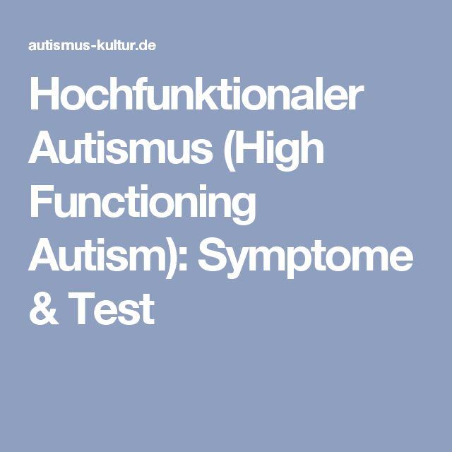 Hochfunktionaler Autismus (High Functioning Autism): Symptome & Test