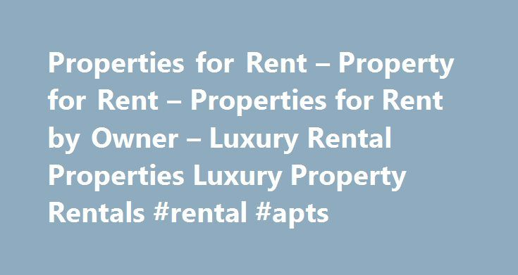 Properties for Rent – Property for Rent – Properties for Rent by Owner – Luxury Rental Properties Luxury Property Rentals #rental #apts http://renta.nef2.com/properties-for-rent-property-for-rent-properties-for-rent-by-owner-luxury-rental-properties-luxury-property-rentals-rental-apts/  #homes from rent # Properties for Rent Property for Rent Properties for Rent by Owner Luxury Properties Luxury Property Rentals PremierPropertiesonly.com is an advertising website for Luxury Homes for Rent by…