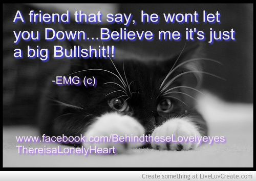 A friend that say...He wont let you down...  by: EMG <3