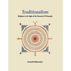 Traditionalism: Religion in the light of the Perennial Philosophy [Paperback]  Kenneth Oldmeadow (Author)