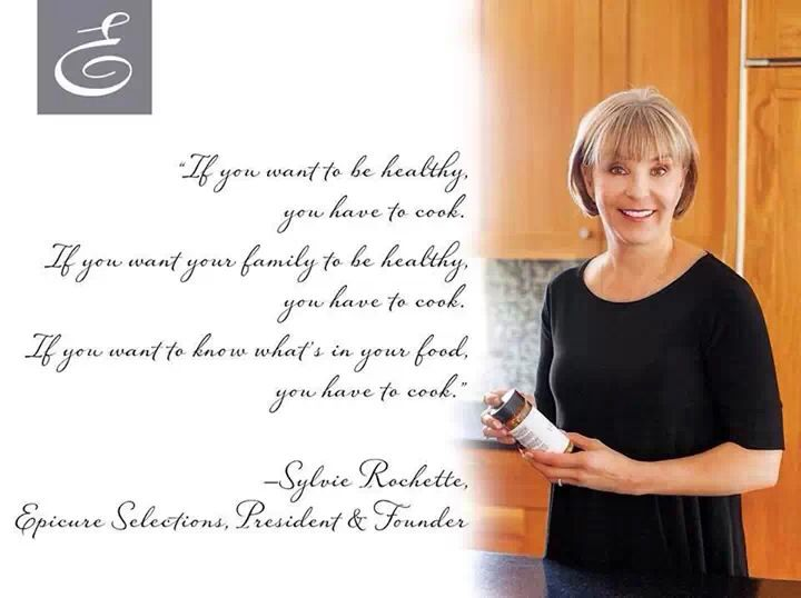 Wise words from Epicure Selections' founder Sylvie Rochette tracysepicure@hotmail.com