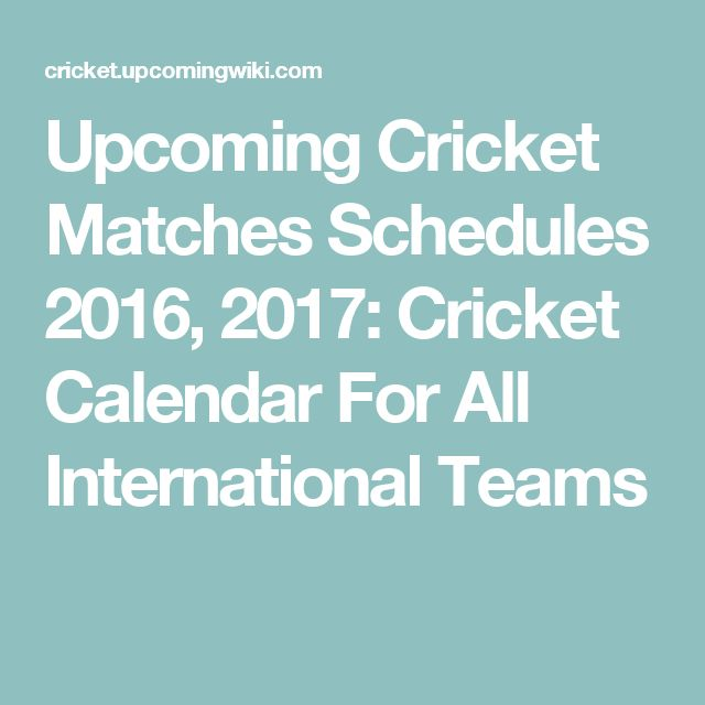 Upcoming Cricket Matches Schedules 2016, 2017: Cricket Calendar For All International Teams