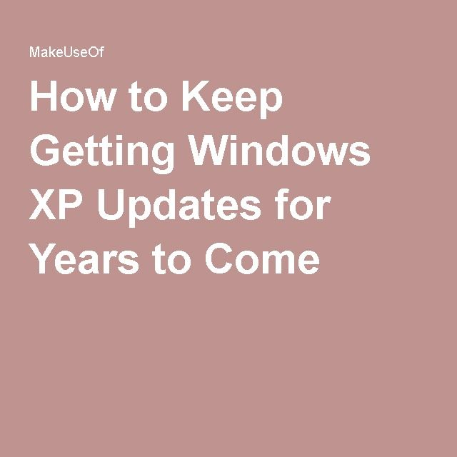 How to Keep Getting Windows XP Updates for Years to Come