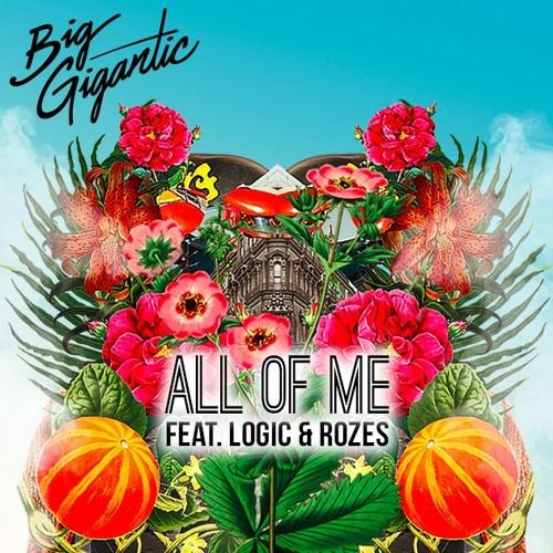 All Of Me (Feat. Logic & Rozes) by Big Gigantic on SoundCloud