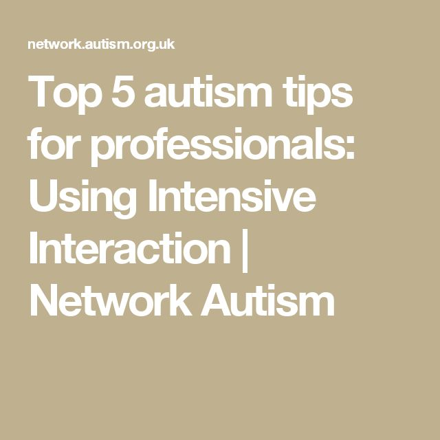 Top 5 autism tips for professionals: Using Intensive Interaction | Network Autism