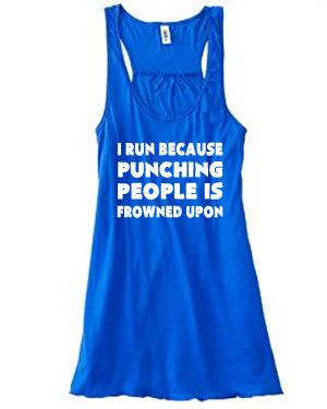 I Run Because Punching People Is Frowned Upon Shirt - Running Shirt - Running Tank Top