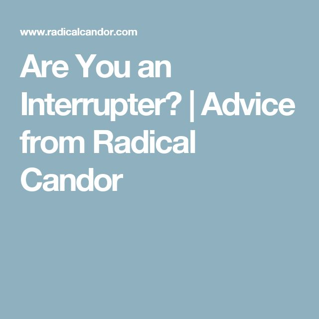 Are You an Interrupter? | Advice from Radical Candor