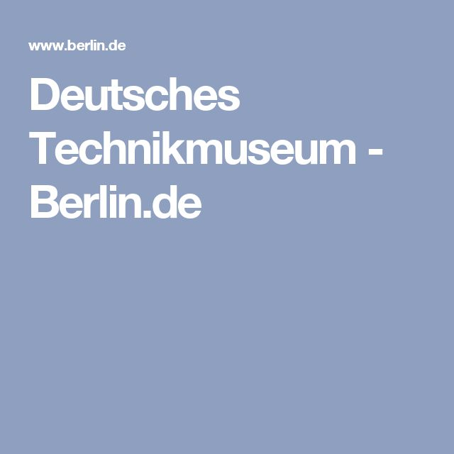 Deutsches Technikmuseum - Berlin.de