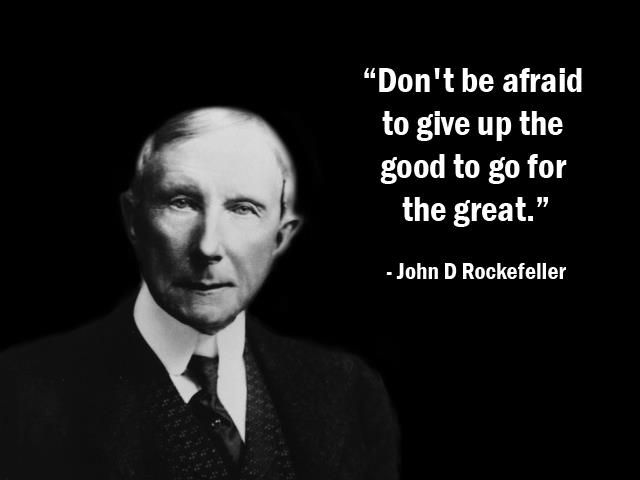 Don't be afraid to give up the good to go for the great. ~John D Rockefeller #entrepreneur #inspire