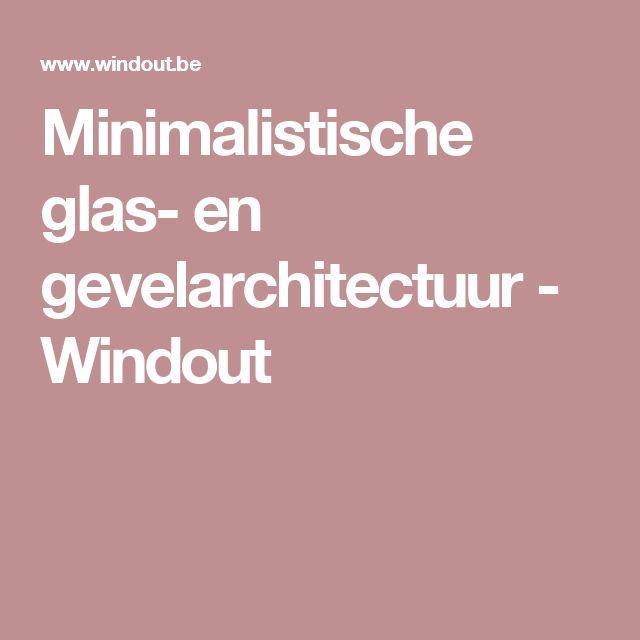 Minimalistische glas- en gevelarchitectuur - Windout