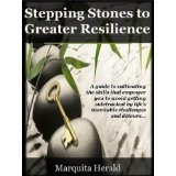 Stepping Stones to Greater Resilience: A Guide to Cultivating the Skills that Empower You to Avoid Getting Sidetracked by Life's Inevitable Challenges and Detours (Kindle Edition)By Marquita Herald