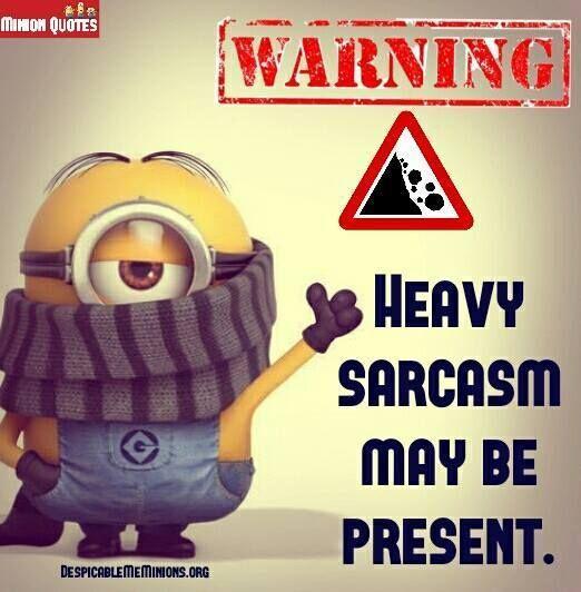 Heavy Sarcasm May Be Present minion minions minion quotes funny minion quotes minion quotes and sayings