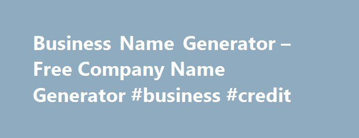 Business Name Generator – Free Company Name Generator #business #credit http://busines.remmont.com/business-name-generator-free-company-name-generator-business-credit/  #business name generator # Name your business in 10 seconds or less Did you get beaten to the punch? It happens all the time: you come up with a whole list of creative business name ideas, then hit the web to buy the domains you want. And they're all taken! Catchy company names – good […]