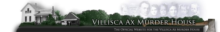 Villisca Axe Murders - The Villisca Axe Murders occurred in June 1912 in the southwestern Iowa town of Villisca. The six members of the Moore family and two house guests were found bludgeoned in the Moore residence. All eight victims, including six children, had severe head wounds from an axe. A lengthy investigation yielded several suspects, one of which was tried twice and acquitted. The crime remains unsolved.