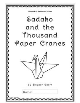 This workbook accompanies the book *Sadako and the Thousand Cranes* by Eleanor Coerr. Although the book can be read quickly, this workbook requires intensive study of the text. The Common Core Standards listed here on TPT are for 4th grade, but the workbook has been used effectively in a 4th/5th combination classroom.Each chapter includes a *writing assignment* which asks students to use evidence from the text to support the topic of their paragraphs.