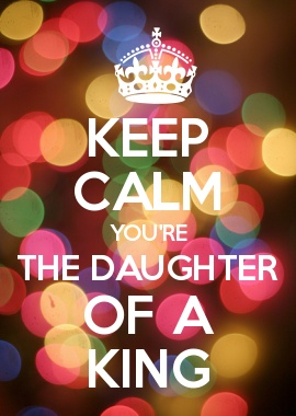 KEEP CALM YOURE THE DAUGHTER OF A KING