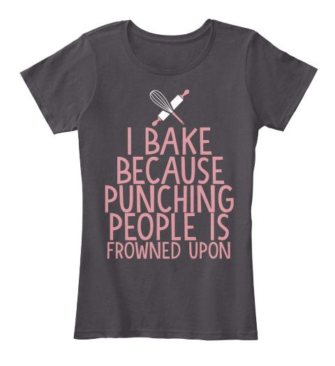 I Bake Because Punching People Is Frowned Upon Heathered Charcoal  T-Shirt Front