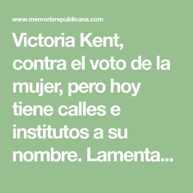 Victoria Kent, contra el voto de la mujer, pero hoy tiene calles e institutos a su nombre. Lamentable | Memoria republicana
