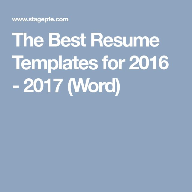 The Best Resume Templates for 2016 - 2017 (Word)