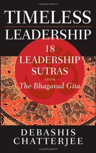 Timeless Leadership: 18 Leadership Sutras from the Bhagavad Gita by Debashis Chatterjee. $17.89. Author: Debashis Chatterjee. Publisher: Wiley; 1 edition (May 11, 2012). 261 pages