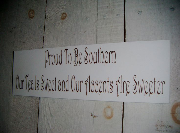 "Funny Southern Sign, kitchen art, Country decor "" Proud to be Southern...Our Tea is Sweet and our Accents are Sweeter"" -Shabby Chic Folk art. $22.00, via Etsy."