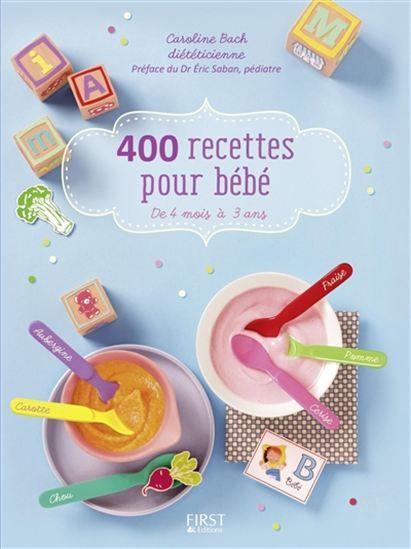 400 recettes pour bébé : de 4 mois à 3 ans N. éd. - CAROLINE BACH Guide de 400 recettes pour préparer au mieux la transition lait-aliments. #renaudbray #bébé #livre #santé #nutrition