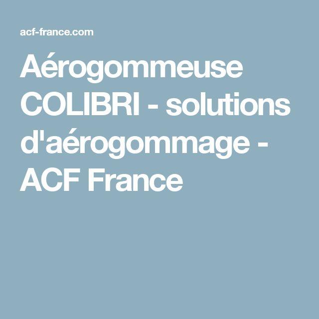 Aérogommeuse COLIBRI - solutions d'aérogommage - ACF France
