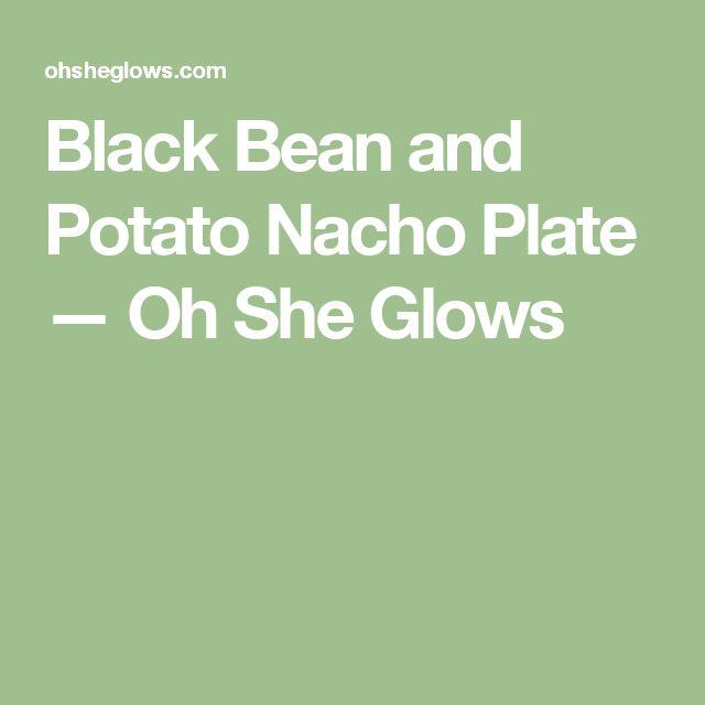 Black Bean and Potato Nacho Plate — Oh She Glows