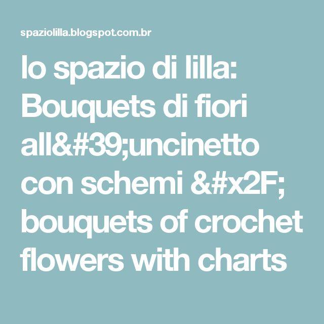 lo spazio di lilla: Bouquets di fiori all'uncinetto con schemi / bouquets of crochet flowers with charts