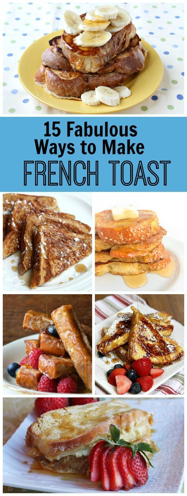 15 Fabulous Ways to Make French Toast: including Peanut Butter Banana French Toast, Classic French Toast Casserole, Creme Brulee French Toast, French Toast Waffles and more!