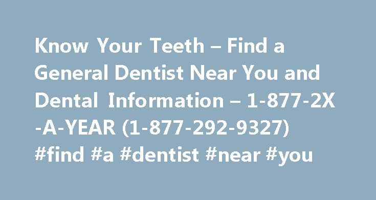 Know Your Teeth – Find a General Dentist Near You and Dental Information – 1-877-2X-A-YEAR (1-877-292-9327) #find #a #dentist #near #you http://dental.remmont.com/know-your-teeth-find-a-general-dentist-near-you-and-dental-information-1-877-2x-a-year-1-877-292-9327-find-a-dentist-near-you-2/  #find a dentist near you # Quick Reference Is Kissing Dangerous to Your Health? Welcome to KnowYourTeeth The Academy of General Dentistry (AGD) is proud to welcome you to KnowYourTeeth.com. It's the…