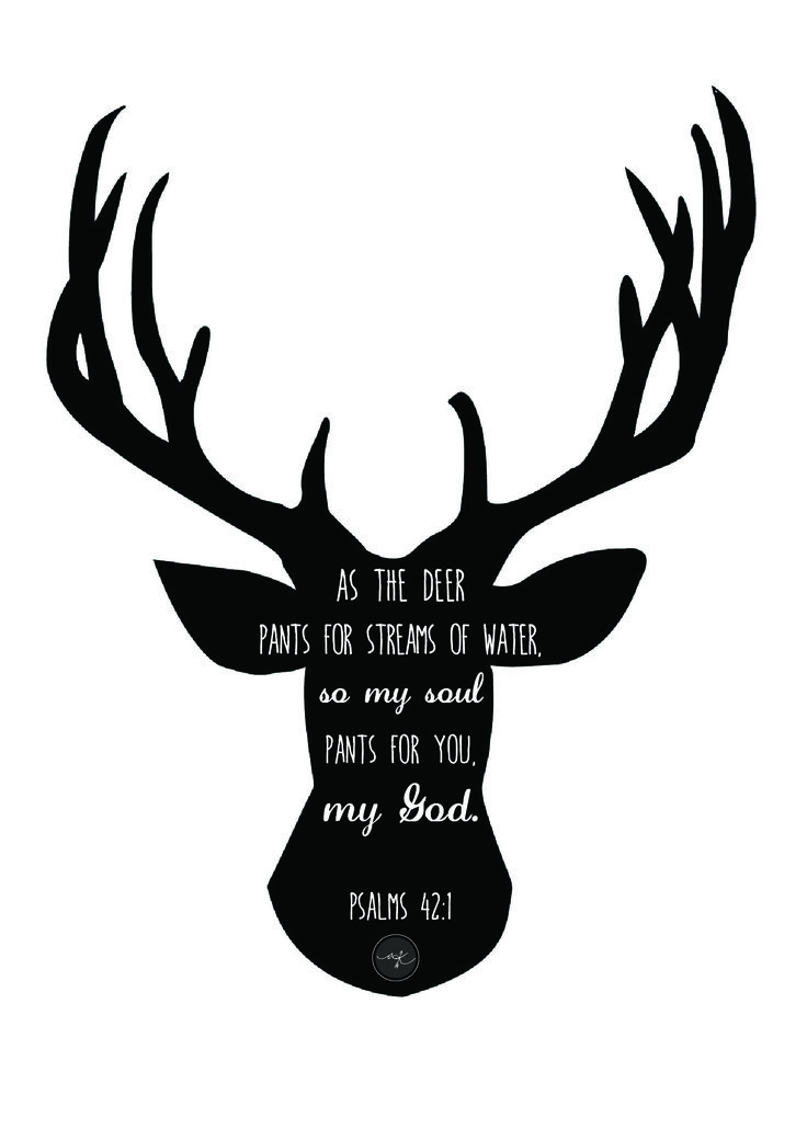 """as the deer pants for streams of water, so my soul pants for you, my God."" - psalms 42:1 bible verse"