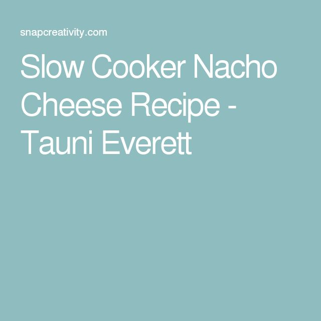 Slow Cooker Nacho Cheese Recipe - Tauni Everett