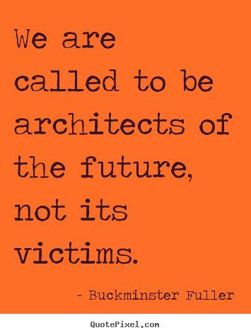 Buckminster Fuller Quotes   buckminster-fuller-quotes_15387-2.png