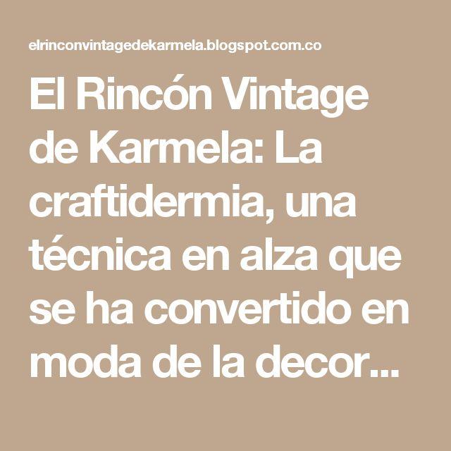 El Rincón Vintage de Karmela: La craftidermia, una técnica en alza que se ha convertido en moda de la decoración escandinava.