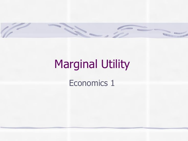 Marginal utility by Emily Holmes via slideshare