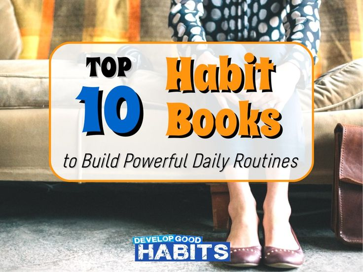 Top 10 Habit Books to Build Powerful Daily Routines by Steve Scott via slideshare