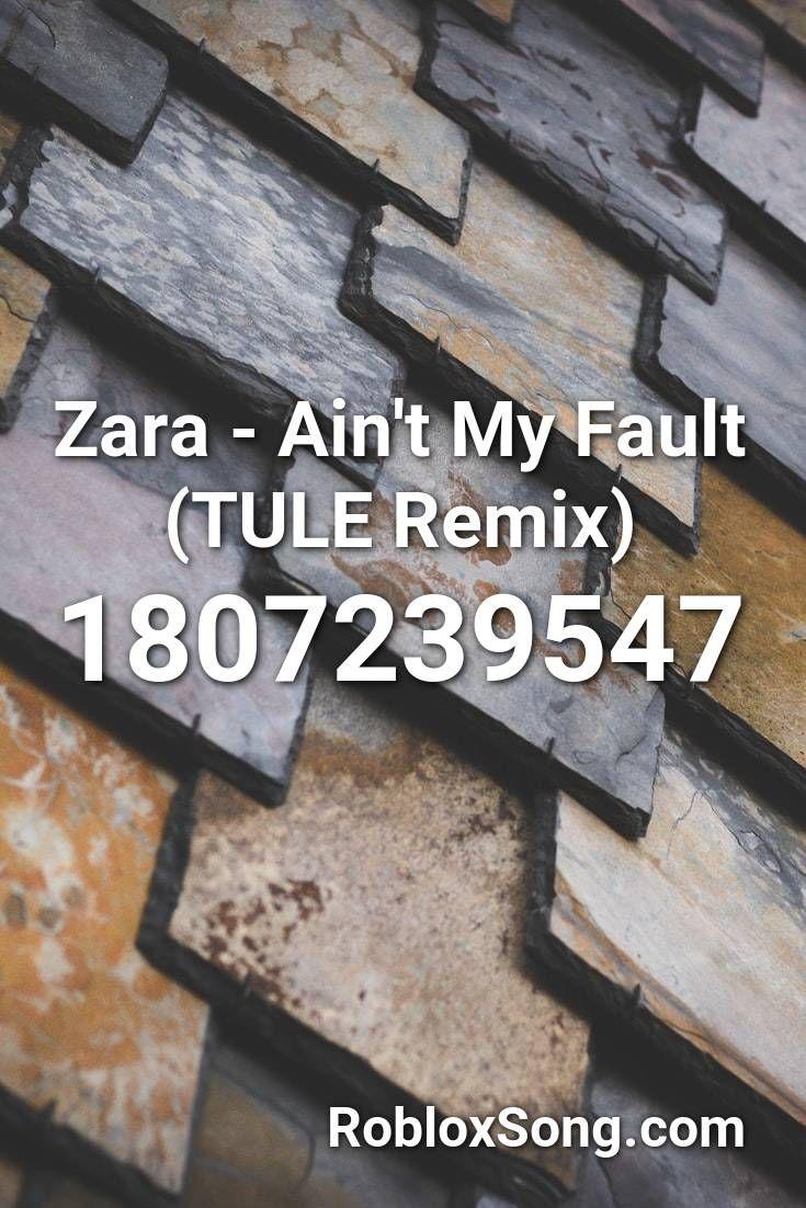 Zara Ain T My Fault Tule Remix Roblox Id Roblox Music Codes