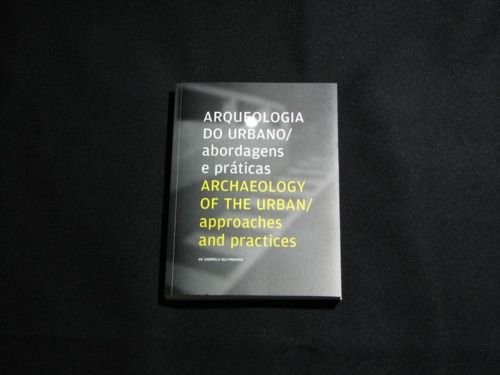 """Archaeology of the urban - approaches and practices"" editorial - Prof. José Carneiro (art director), Carla Teske and Katerina Markova {id:D - Laboratório de Design, FBAUP, 2009}"