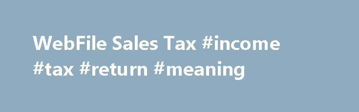 WebFile Sales Tax #income #tax #return #meaning http://incom.nef2.com/2017/05/01/webfile-sales-tax-income-tax-return-meaning/  #tax online filing # Texas Comptroller of Public Accounts, Glenn Hegar WebFile Sales Tax Avoid the Rush, File Early With WebFile, you can file your return early and postdate the WebEFT payment for a later date by changing the payment effective date. Returns must be filed by 11:59 p.m. Central Time (CT ) on the […]