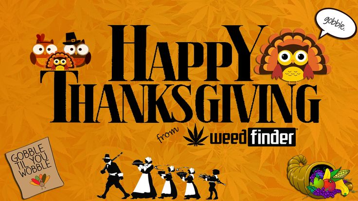#WeedFinder would like to wish all of you a #HappyThanksgiving!  Android: https://play.google.com/store/apps/details?id=com.weedfinder&hl=en iOS: https://itunes.apple.com/us/app/weed-finder/id568965352?mt=8